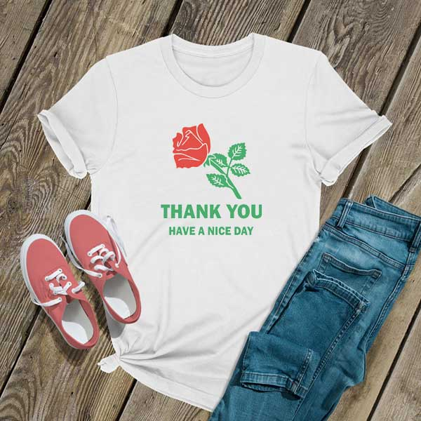 Thank You Have A Nice Day Rose T Shirt