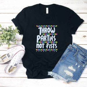 Throw Parties Not Fists Shirt
