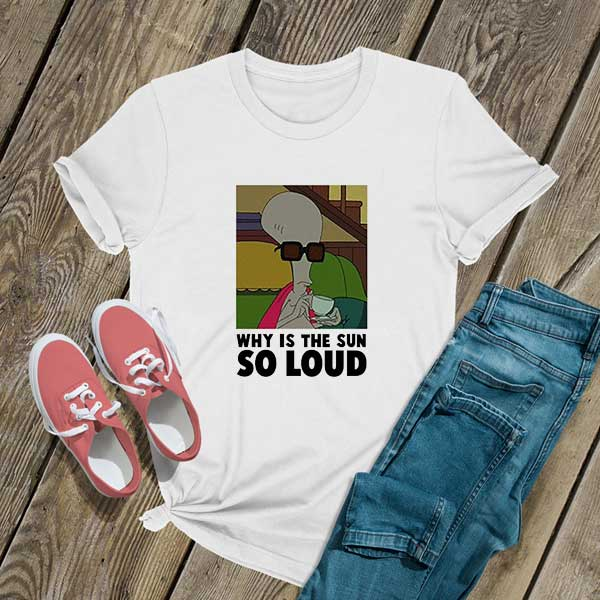 Why is The Sun So Loud T Shirt