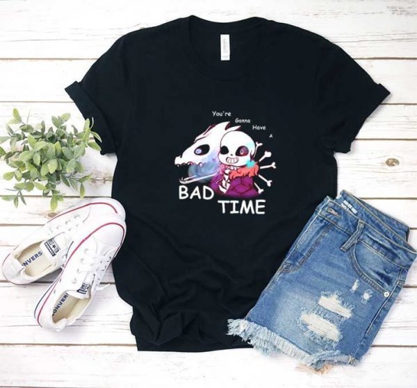 Youre Gonna Have a Bad Time Shirt